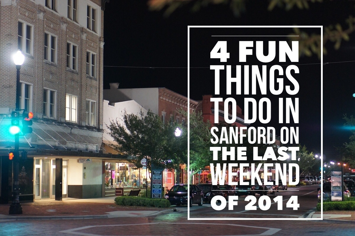 It's the last Weekend of 2014 – 4 Fun Things to Do in Sanford