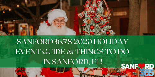 SANFORD365'S 2020 HOLIDAY EVENT GUIDE AND THINGS TO DO IN SANFORD, FL!